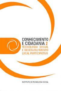 Capa: Série Conhecimento e Cidadania - 2 Tecnologia Social e Desenvolvimento Local Participativo