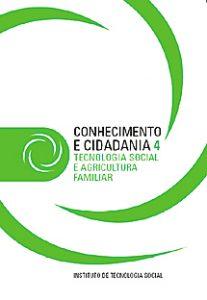 Capa: Serie Conhecimento e Cidadania - 4 Tecnologia Social e Agricultura Familiar